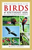 A Photographic Guide to the Birds of Southeast Asia: Including the Philippines and Borneo