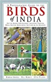 A Photographic Guide to the Birds of India: And the Indian Subcontinent-Including Pakistan...