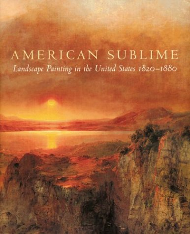 American Sublime : Landscape Painting in the United States 1820-1880 by Andrew Wilton, Tim Barringer