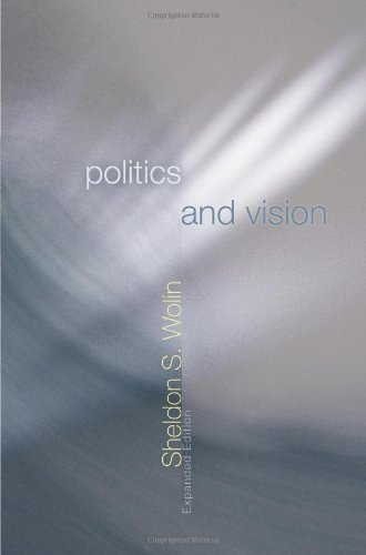 Politics and Vision: Continuity and Innovation in Western Political Thought - Sheldon S. Wolin
