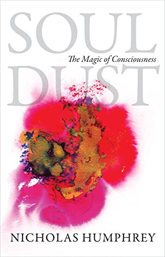 Soul Dust: The Magic of Consciousness, Humphrey, Nicholas