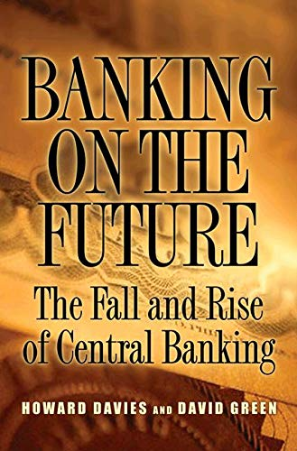 Banking on the Future: The Fall and Rise of Central Banking