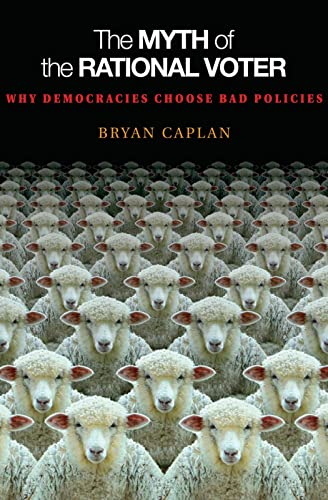 The Myth of the Rational Voter : Why Democracies Choose Bad Policies