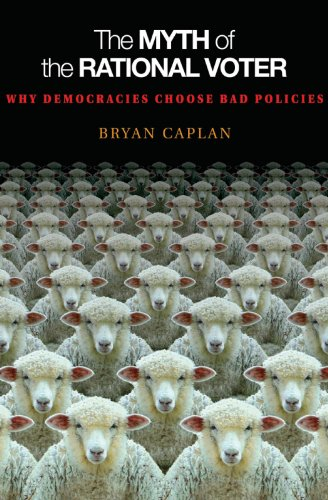 359. The Myth of the Rational Voter: Why Democracies Choose Bad Policies