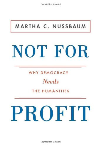 Not for Profit: Why Democracy Needs the Humanities, by Nussbaum, Martha C.