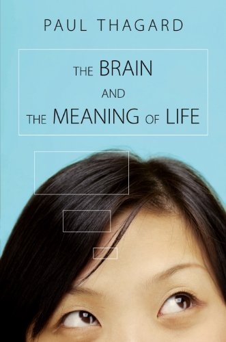The Brain and the Meaning of Life, by Thagard, P.