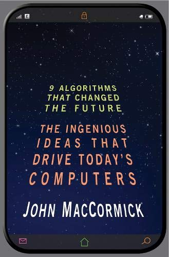 Nine Algorithms That Changed the Future: The Ingenious Ideas That Drive Today's Computers - John MacCormickChris Bishop