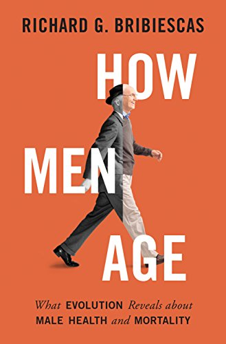 How Men Age: What Evolution Reveals about Male Health and Mortality - Richard G. Bribiescas