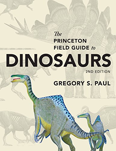 The Princeton Field Guide to Dinosaurs: Second Edition (Princeton Field Guides) - Gregory S. Paul