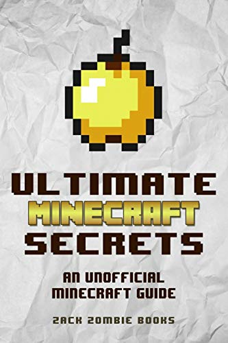 Ultimate Minecraft Secrets: Minecraft Tips, Tricks and Hints You May Not Know - Zack Zombie Books