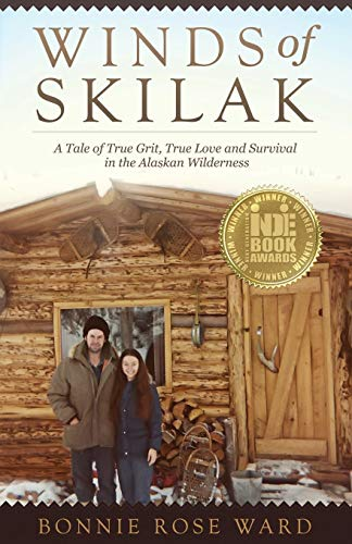 Winds of Skilak: A Tale of True Grit, True Love and Survival in the Alaskan Wilderness - Bonnie Rose Ward