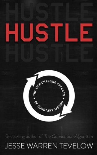 74. Hustle: The Life-Changing Effects of Constant Motion; Jesse Warren Tevelow
