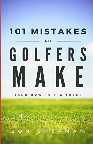 101 Mistakes All Golfers Make (and how to fix them) - Jon Sherman