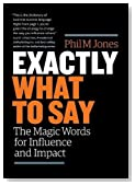 Cover of Exactly What to Say: the Magic Words for Influence and Impact — Phil M Jones