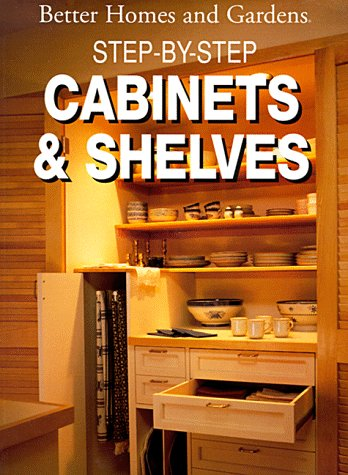 PDF Step By Step Cabinets and Shelves Better Homes and Gardens Books