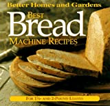 Best Bread Machine Recipes: For 1 1/2 and 2-Pound-Loaf Machines (Better Homes and Gardens Test Kitchen)
