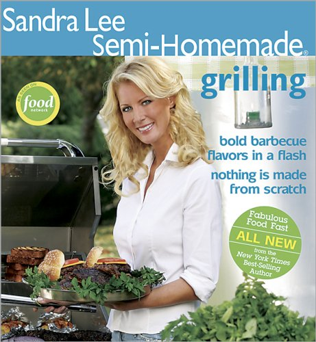 Sandra Lee Semi-Homemade Grilling