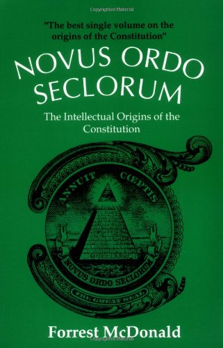Novus Ordo Seclorum: The Intellectual Origins of the Constitution, McDonald, Forrest
