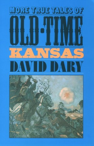 More True Tales of Old-Time Kansas, Dary, David