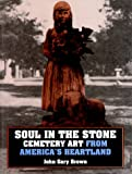 Soul in the Stone: Cemetary Art from America's Heartland