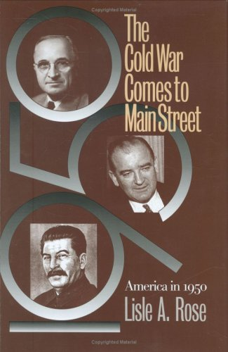 The Cold War Comes to Main Street: America in 1950 (Modern War Studies (Hardcover)), Rose, Lisle A.