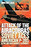 Attack of the Airacobras: Soviet Aces, American P-39S, and the Air War Against Germany
