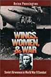 Wings, Women, and War: Soviet Airwomen in World War II Combat