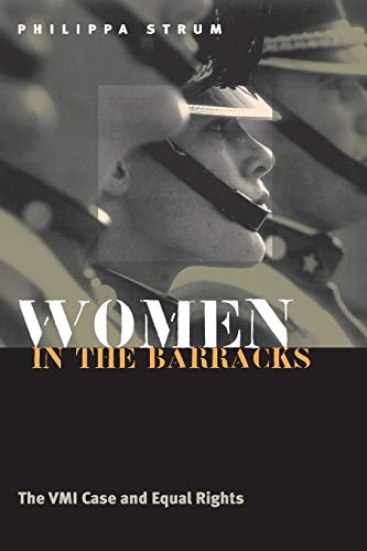 Women in the Barracks: The VMI Case and Equal Rights, Strum, Philippa