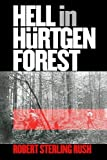 Hell in Hürtgen Forest: The Ordeal and Triumph of an American Infantry Regiment