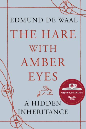 The hare with amber eyes : a hidden inheritance / by Edmund de Waal