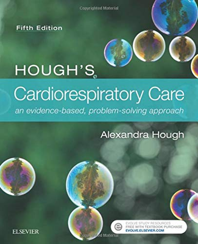HOUGH'S CARDIORESPIRATORY CARE AN EVIDENCE-BASED, PROBLEM-SOLVING APPROACH, 5/E (PB)