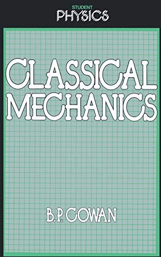 Classical Mechanics (Student Physics Series), Cowan, Brian