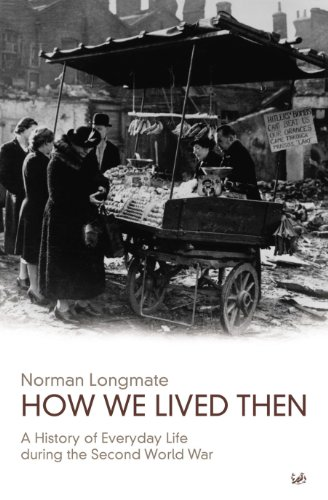PDF How We Lived Then A History of Everyday Life During the Second World War