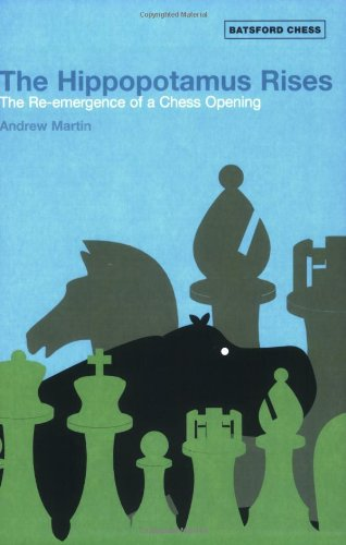 The Hippopotamus Rises: The Re-Emergence of a Chess Opening (Batsford Chess Books)