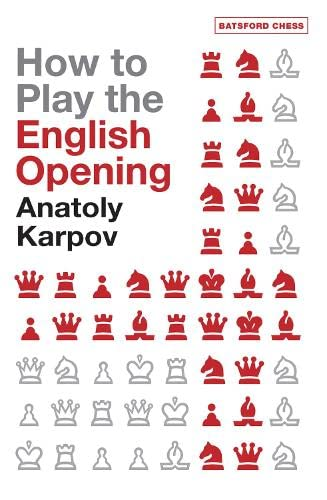 How to Play the English Opening (Batsford Chess Books) -- Anatoly Karpov -- Batsford Ltd   2007-10