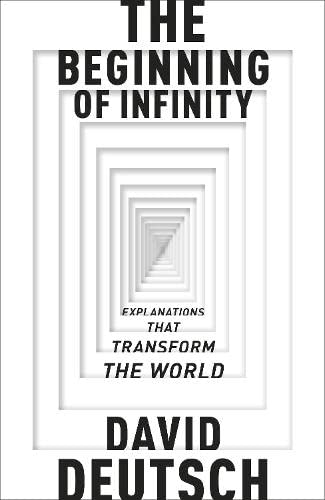 The Beginning of Infinity. by David Deutsch (Allen Lane Science)