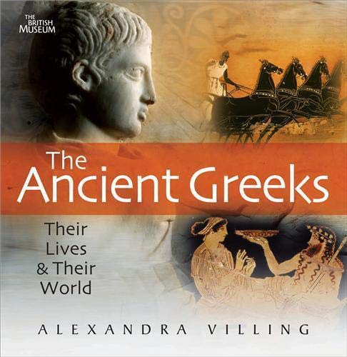 Ancient Greeks Lives and Their World (Their Lives and Their World)