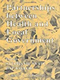 Partnerships Between Health and Local Government (Local Government Studies)
