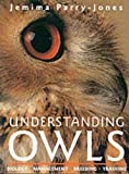 Understanding Owls: Biology, Management, Breeding, Training by Jemima Parry-Jones