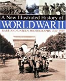 New Illustrated History of World War II: Rare and Unseen Photographs 1939-1945