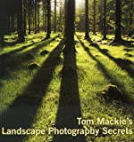 Tom Mackie's Landscape Photography Secrets by Tom Mackie