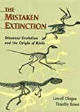 The Mistaken Extinction: Dinosaur Evolution and the Origin of Birds