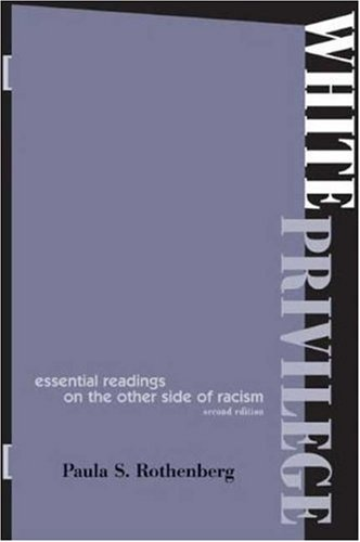 White Privilege: Essential Readings on the Other Side of Racism, Rothenberg, Paula S.