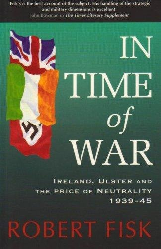In Time of War: Ireland, Ulster and the Price of Neutrality