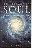The Cosmos of Soul: A Wake-Up Call for Humanity by Patricia Cori 