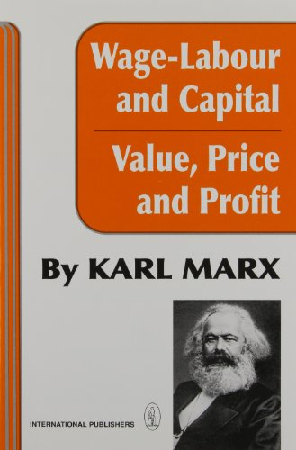 Wage-Labour and Capital and Value, Price, and Profit, Marx, Karl