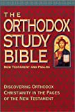 The Orthodox Study Bible - New Testament And Psalms Discovering Orthodox Christianity In The Pages Of The New Testament