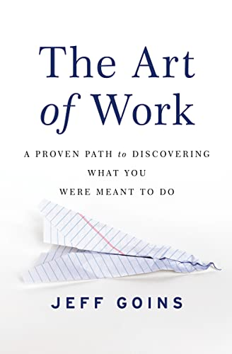 The Art of Work: A Proven Path to Discovering What You Were Meant to Do - Jeff Goins
