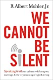 We Cannot Be Silent: Speaking Truth to a Culture Redefining Sex, Marriage, and the Very Meaning of Right and Wrong book cover