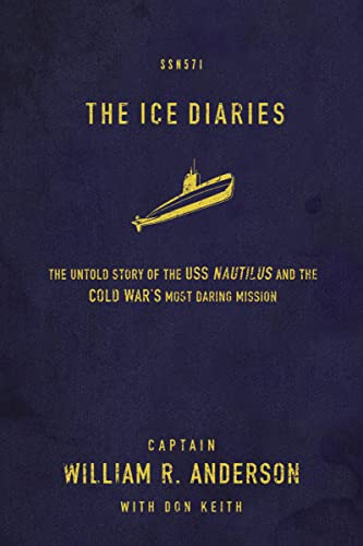 The Ice Diaries: The True Story of One of Mankind's Greatest Adventures - Captain William R. AndersonDon Keith